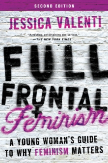 Full Frontal Feminism : A Young Woman's Guide to Why Feminism Matters, EPUB eBook