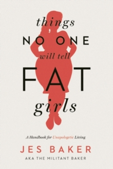 Things No One Will Tell Fat Girls : A Handbook for Unapologetic Living, Paperback / softback Book