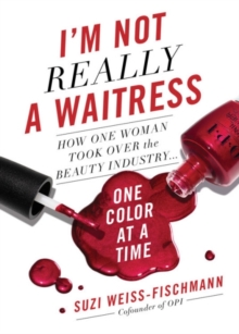 I'm Not Really a Waitress : How One Woman Took Over the Beauty Industry One Color at a Time, Hardback Book