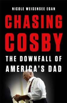 Chasing Cosby : The Downfall of America's Dad, Hardback Book