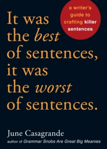 It Was the Best of Sentences, it Was the Worst of Sentences : A Writer's Guide to Crafting Killer Sentences, Paperback Book