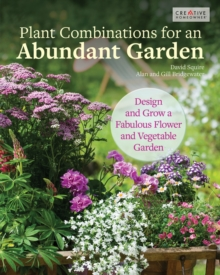 The Abundant Flower Gardener : Design and Grow a Fabulous Flower and Vegetable Garden, Paperback / softback Book