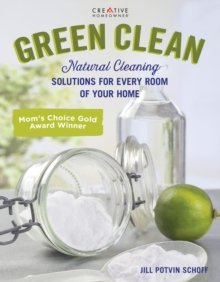 Green Clean : Natural Cleaning Solutions for Every Room of Your Home, Paperback / softback Book