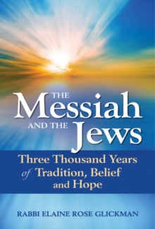 Messiah and the Jews : Three Thousand Years of Tradition, Belief and Hope, Paperback / softback Book