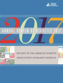 Annual Review of Diabetes 2017 : The Best of the American Diabetes Association's Scholarly Journals, Paperback / softback Book