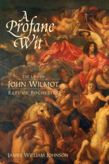 A Profane Wit : The Life of John Wilmot, Earl of Rochester, Paperback Book