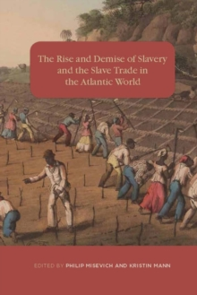 The Rise and Demise of Slavery and the Slave Trade in the Atlantic World, Hardback Book