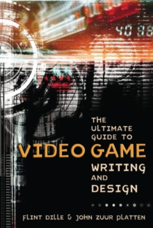 The Ultimate Guide to Video Game Writing and Design, Paperback Book