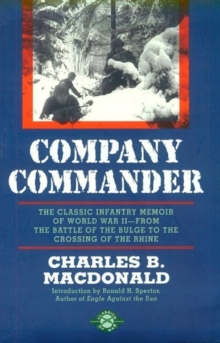 Company Commander : The Classic Infantry Memoir of World War II -- From the Battle of the Bulge to the Crossing of the Rhine, Paperback Book