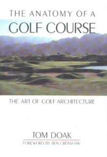 Anatomy of a Golf Course : The Art of Golf Architecture, Hardback Book