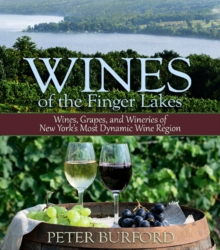 Wines of the Finger Lakes : Wines, Grapes & Wineries of New Yorks Most Dynamic Wine Region, Paperback Book