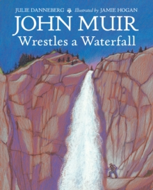 John Muir Wrestles A Waterfall, Hardback Book