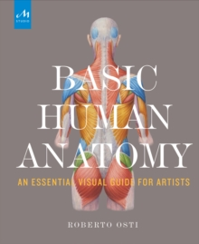Basic Human Anatomy : An Essential Visual Guide for Artists, Hardback Book