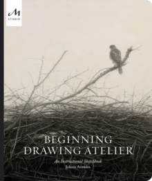 Beginning Drawing Atelier : An Instructional Sketchbook, Hardback Book