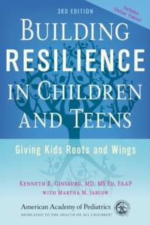 Building Resilience in Children and Teens : Giving Kids Roots and Wings, Paperback Book