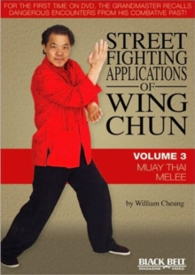 Street Fighting Applications of Wing Chun : Volume 3: Muay Thai Melee, DVD video Book