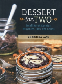 Dessert For Two : Small Batch Cookies, Brownies, Pies, and Cakes, Hardback Book