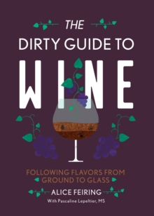 The Dirty Guide to Wine : Following Flavor from Ground to Glass, Paperback / softback Book