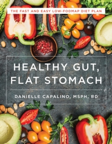 Healthy Gut, Flat Stomach : The Fast and Easy Low-FODMAP Diet Plan, Paperback Book
