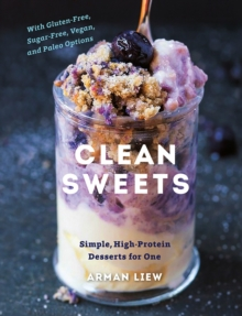 Clean Sweets : Simple, High-Protein Desserts for One, Hardback Book