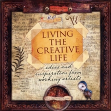 Living the Creative Life : Ideas and Inspiration from Working Artists, Paperback Book