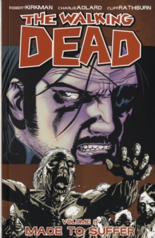 The Walking Dead Volume 8: Made To Suffer, Paperback Book