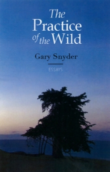 The Practice of the Wild : With a New Preface by the Author, Paperback Book