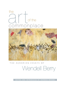 The Art of the Commonplace : The Agrarian Essays of Wendell Berry, EPUB eBook
