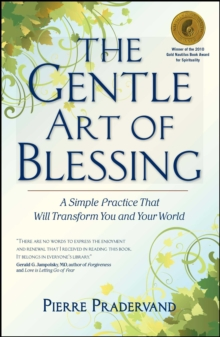 The Gentle Art of Blessing : A Simple Practice That Will Transform You and Your World, Paperback Book