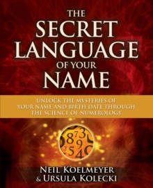 The Secret Language of Your Name : Unlock the Mysteries of Your Name and Birth Date Through the Science of Numerology, Paperback Book