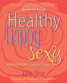Healthy Happy Sexy : Ayurveda Wisdom for Modern Women, Paperback / softback Book