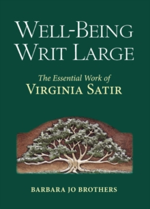 Well-Being Writ Large : The Essential Work of Virginia Satir, Hardback Book