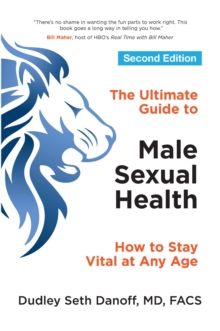 The Ultimate Guide to Male Sexual Health - Second Edition : How to Stay Vital at Any Age, Paperback Book
