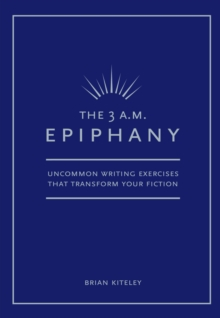 The 3 A.M. Epiphany : Uncommon Writing Exercises That Transform Your Fiction, Paperback Book