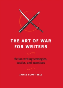 The Art of War for Writers : Fiction Writing Strategies, Tactics, and Exercises, Paperback / softback Book