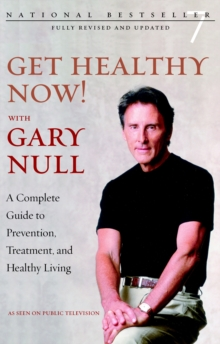 Get Healthy Now! With Gary Null : A Complete Guide to Prevention, Treatment and Healthy Living, Paperback Book