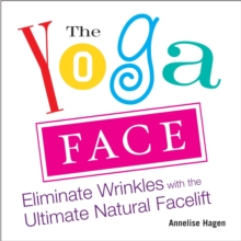 Yoga Face : Eliminate Wrinkles with the Ultimate Natural Facelift, Paperback Book