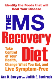 The Ms Recovery Diet : Take Control of Your Health, Change What You Eat, and Live Symptom-Free, Paperback / softback Book