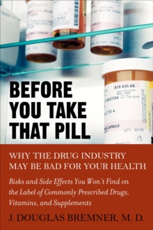 Before You Take That Pill : Why the Drug Industry May be Bad for Your Health, Paperback Book