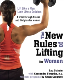 New Rules of Lifting for Women : Lift Like a Man, Look Like a Goddess, Paperback / softback Book