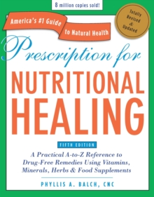 Prescription for Nutritional Healing, Fifth Edition : A Practical A-to-Z Reference to Drug-Free Remedies Using Vitamins, Minerals, Herbs & Food Supplements, Paperback Book