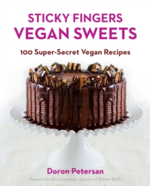 Sticky Fingers Vegan Sweets : 100 Super-Secret Vegan Recipes, Paperback Book