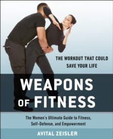 Weapons Of Fitness : The Women's Ultimate Guide to Fitness, Self-Defence, and Empowerment, Paperback Book