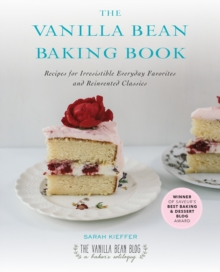 The Vanilla Bean Baking Book : Recipes for Irresistible Everday Favorites and Reinvented Classics, Paperback Book