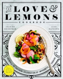 The Love And Lemons Cookbook : An Apple-to-Zucchini Celebration of Impromptu Cooking, Hardback Book