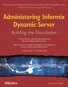 Administering Informix Dynamic Server : Building the Foundation, Paperback Book