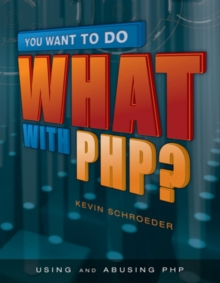 You Want to do What with PHP?, Paperback Book