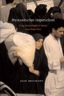 Humanitarian Imperialism : Using Human Rights to Sell War, Paperback Book
