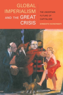 Global Imperialism and the Great Crisis : The Uncertain Future of Capitalism, Paperback Book