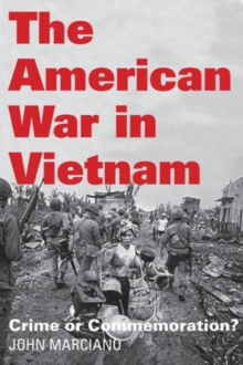 The American War in Vietnam : Crime or Commemoration?, Paperback Book